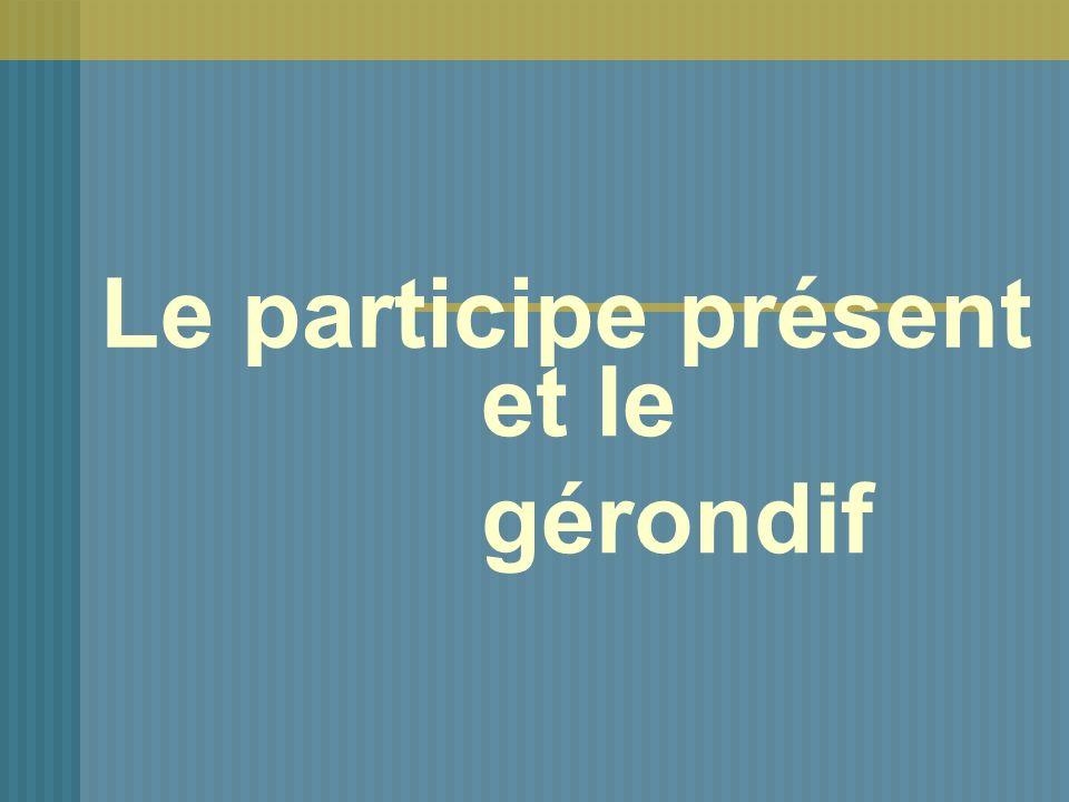 Le participe présent et le gérondif