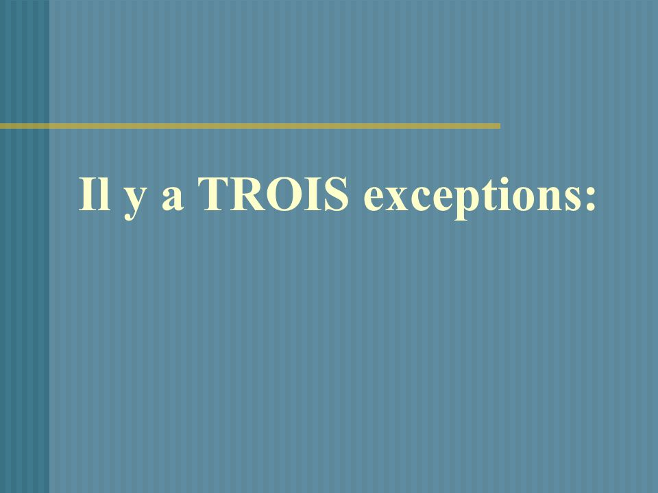 Il y a TROIS exceptions: