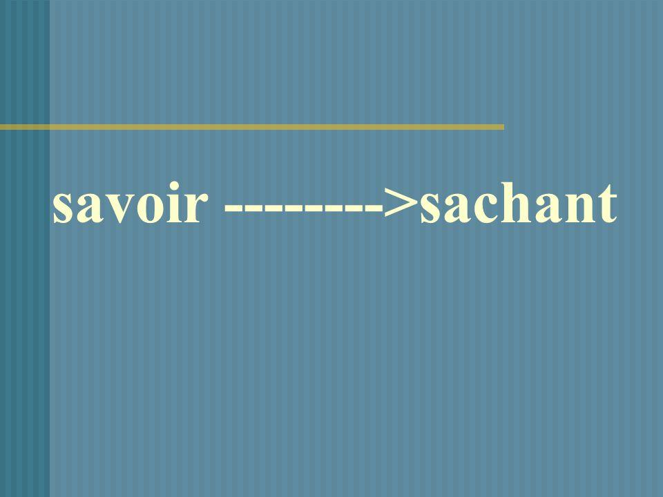 savoir -------->sachant