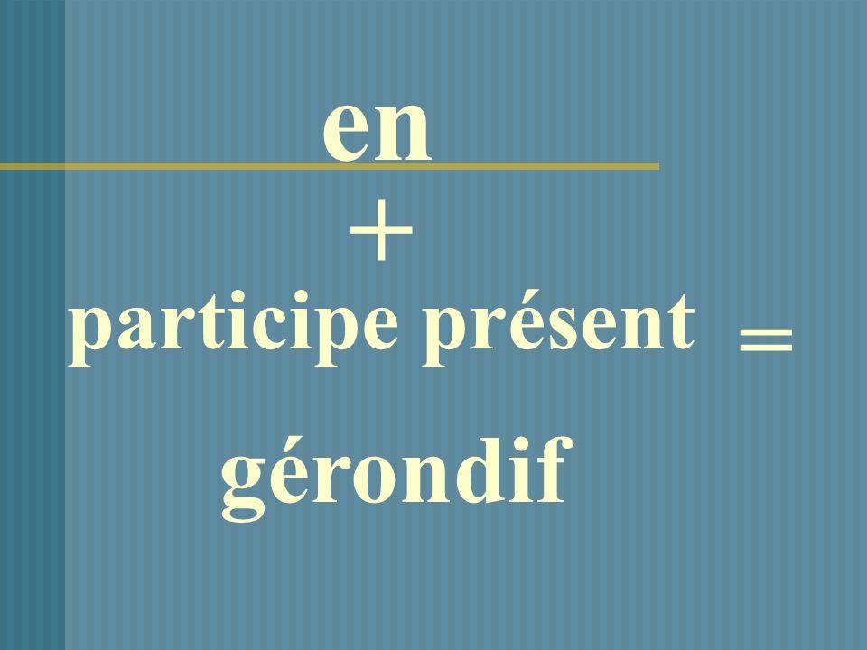 en participe présent = gérondif +