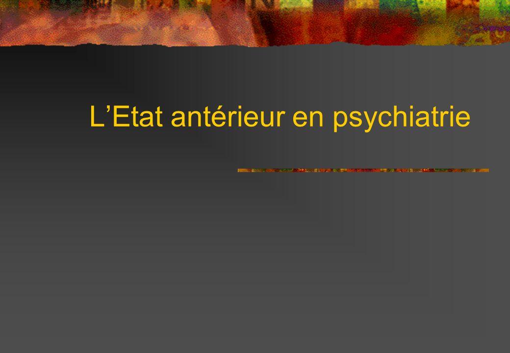 LEtat antérieur en psychiatrie