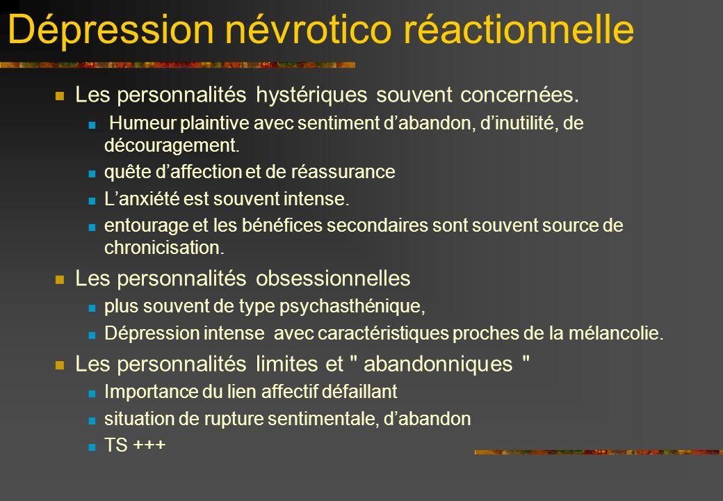 Dépression névrotico réactionnelle Les personnalités hystériques souvent concernées.