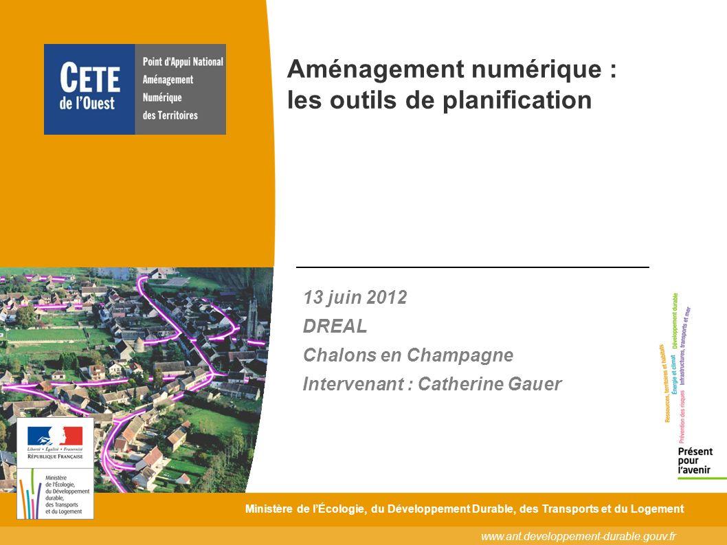 www.ant.developpement-durable.gouv.fr Ministère de lÉcologie, du Développement Durable, des Transports et du Logement 13 juin 2012 DREAL Chalons en Ch