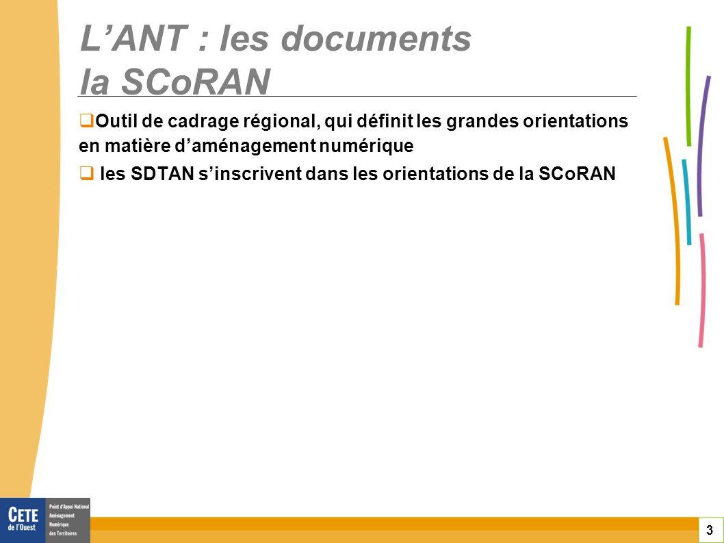 3 LANT : les documents la SCoRAN Outil de cadrage régional, qui définit les grandes orientations en matière daménagement numérique les SDTAN sinscrive