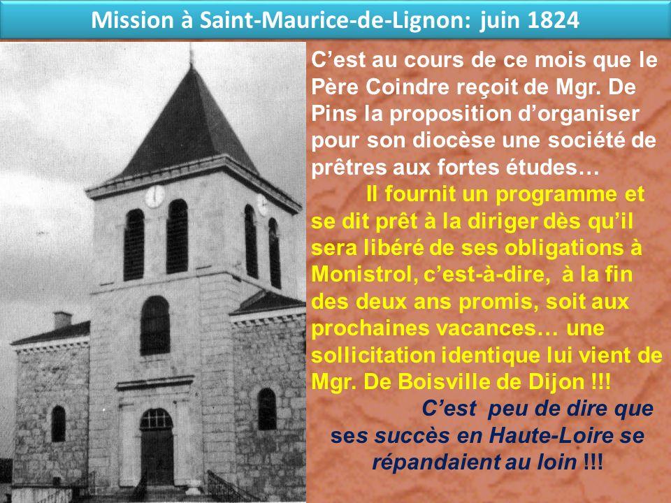Mission à Saint-Maurice-de-Lignon: juin 1824 Cest au cours de ce mois que le Père Coindre reçoit de Mgr. De Pins la proposition dorganiser pour son di