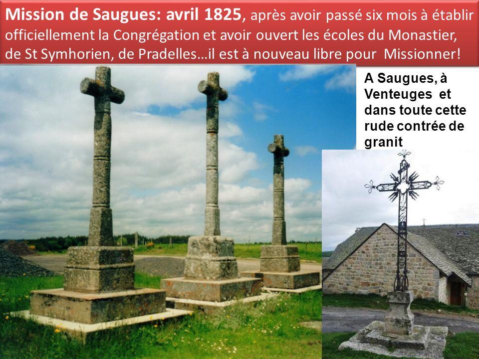 Mission de Saugues: avril 1825, après avoir passé six mois à établir officiellement la Congrégation et avoir ouvert les écoles du Monastier, de St Sym