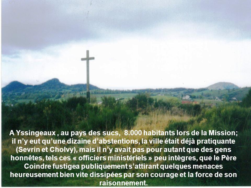 A Yssingeaux, au pays des sucs, 8.000 habitants lors de la Mission; il ny eut quune dizaine dabstentions, la ville était déjà pratiquante (Sevrin et C