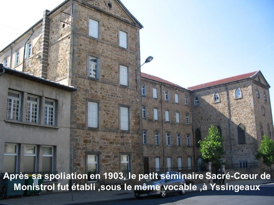 Après sa spoliation en 1903, le petit séminaire Sacré-Cœur de Monistrol fut établi,sous le même vocable,à Yssingeaux