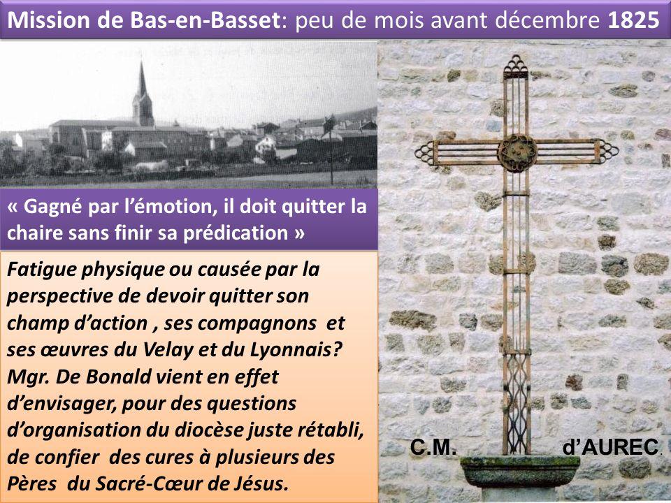 Mission de Bas-en-Basset: peu de mois avant décembre 1825 « Gagné par lémotion, il doit quitter la chaire sans finir sa prédication » Fatigue physique