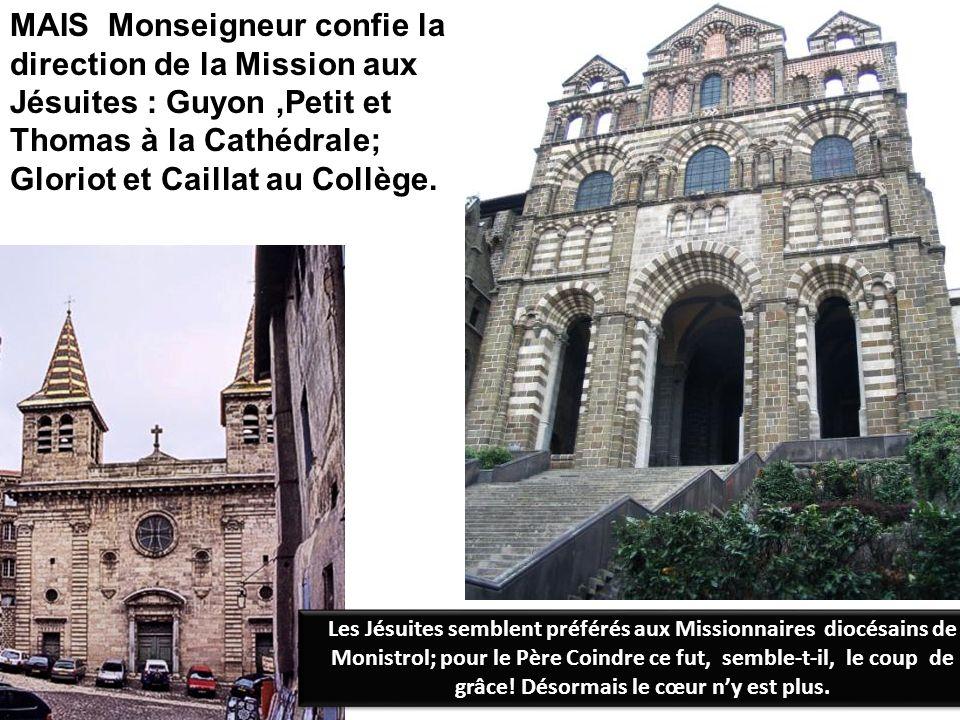 MAIS Monseigneur confie la direction de la Mission aux Jésuites : Guyon,Petit et Thomas à la Cathédrale; Gloriot et Caillat au Collège.. Les Jésuites
