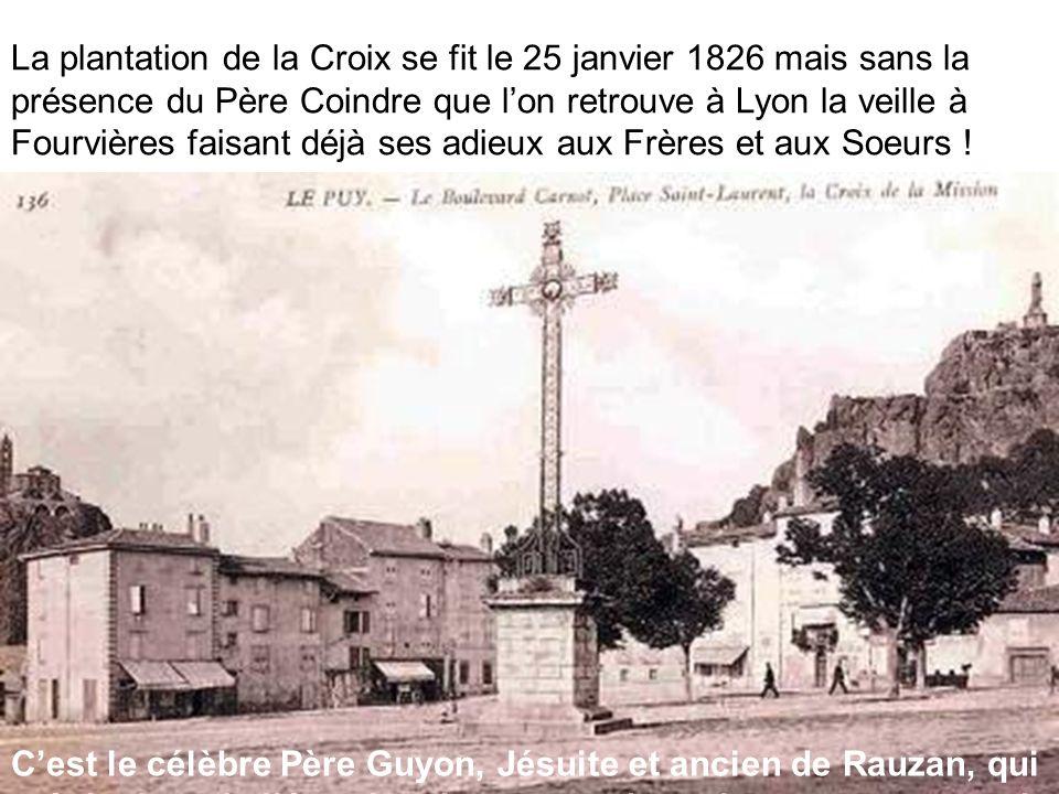 La plantation de la Croix se fit le 25 janvier 1826 mais sans la présence du Père Coindre que lon retrouve à Lyon la veille à Fourvières faisant déjà