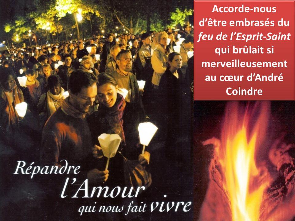 Accorde-nous dêtre embrasés du feu de lEsprit-Saint qui brûlait si merveilleusement au cœur dAndré Coindre