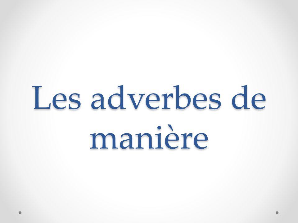 Masculin terminé par voyelle Adverbe de manière rapiderapide + ment = rapidement absolu absolu+ ment = absolument joli+ ment= joliment joli Masculin + ment vrai vrai+ ment= vraiment