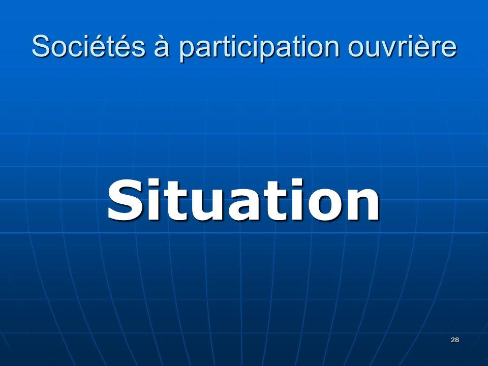 28 Sociétés à participation ouvrière Situation