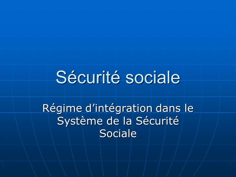 Sécurité sociale Régime dintégration dans le Système de la Sécurité Sociale
