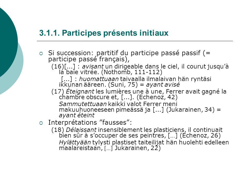 3.1.1. Participes présents initiaux Si succession: partitif du participe passé passif (= participe passé français), (16)[...] : avisant un dirigeable
