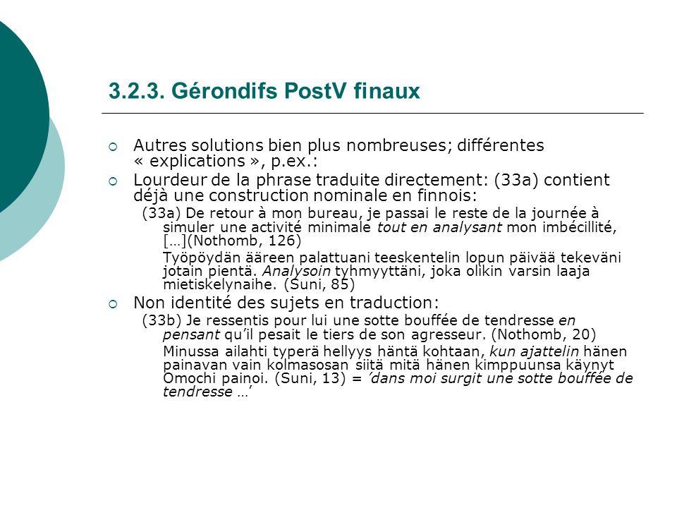 3.2.3. Gérondifs PostV finaux Autres solutions bien plus nombreuses; différentes « explications », p.ex.: Lourdeur de la phrase traduite directement: