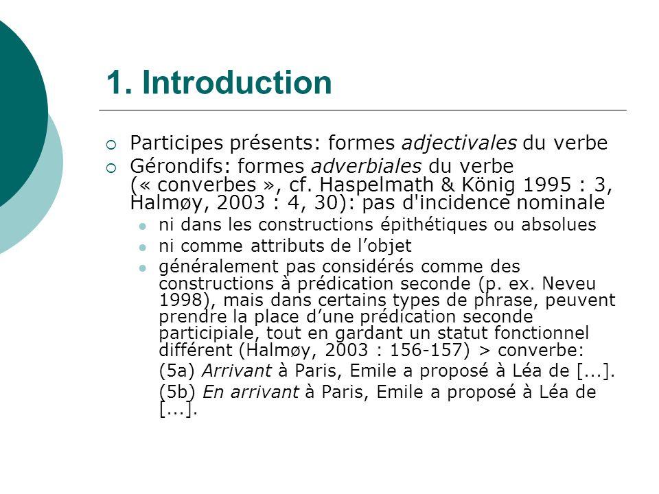 1. Introduction Participes présents: formes adjectivales du verbe Gérondifs: formes adverbiales du verbe (« converbes », cf. Haspelmath & König 1995 :