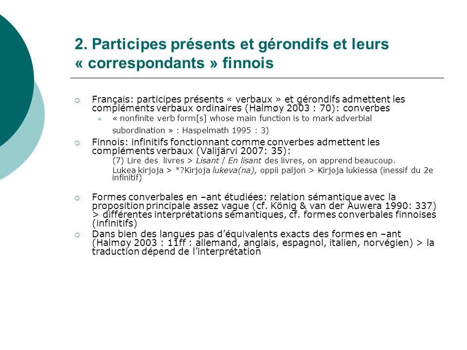 2. Participes présents et gérondifs et leurs « correspondants » finnois Français: participes présents « verbaux » et gérondifs admettent les complémen