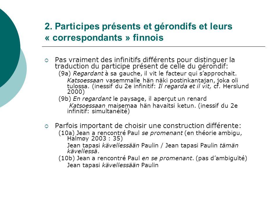 2. Participes présents et gérondifs et leurs « correspondants » finnois Pas vraiment des infinitifs différents pour distinguer la traduction du partic