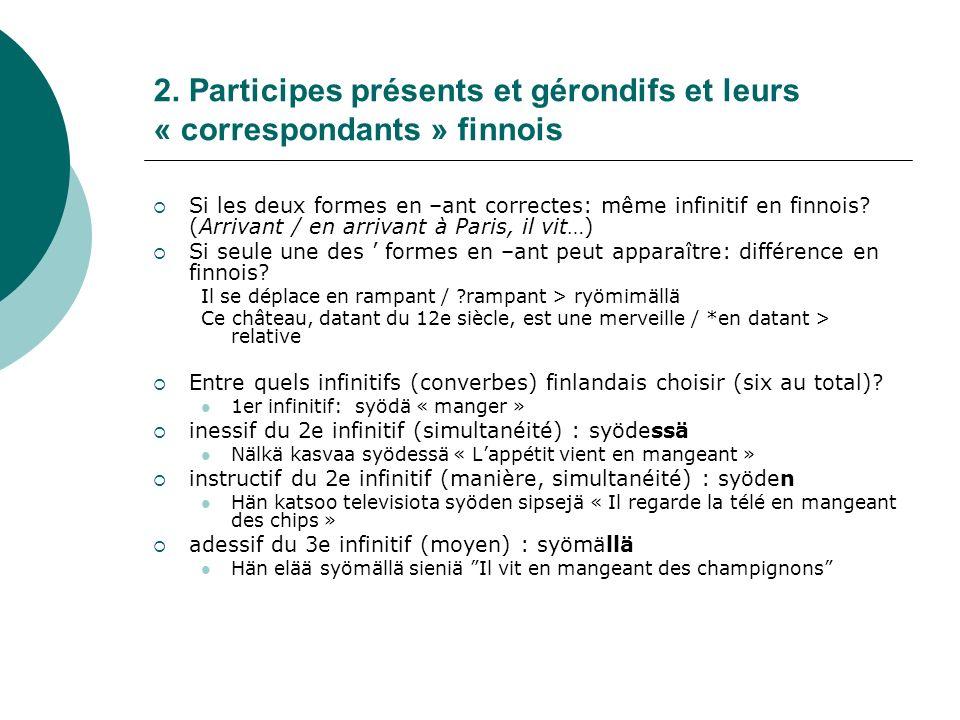 2. Participes présents et gérondifs et leurs « correspondants » finnois Si les deux formes en –ant correctes: même infinitif en finnois? (Arrivant / e