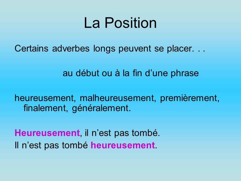 La Position Certains adverbes longs peuvent se placer... au début ou à la fin dune phrase heureusement, malheureusement, premièrement, finalement, gén