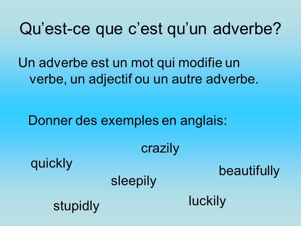 Quest-ce que cest quun adverbe? Un adverbe est un mot qui modifie un verbe, un adjectif ou un autre adverbe. Donner des exemples en anglais: crazily q