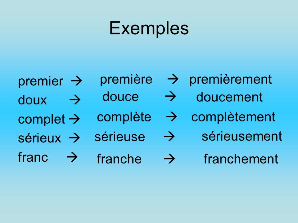 Exemples premier doux complet sérieux franc première premièrement douce doucement complète complètement sérieuse sérieusement franche franchement