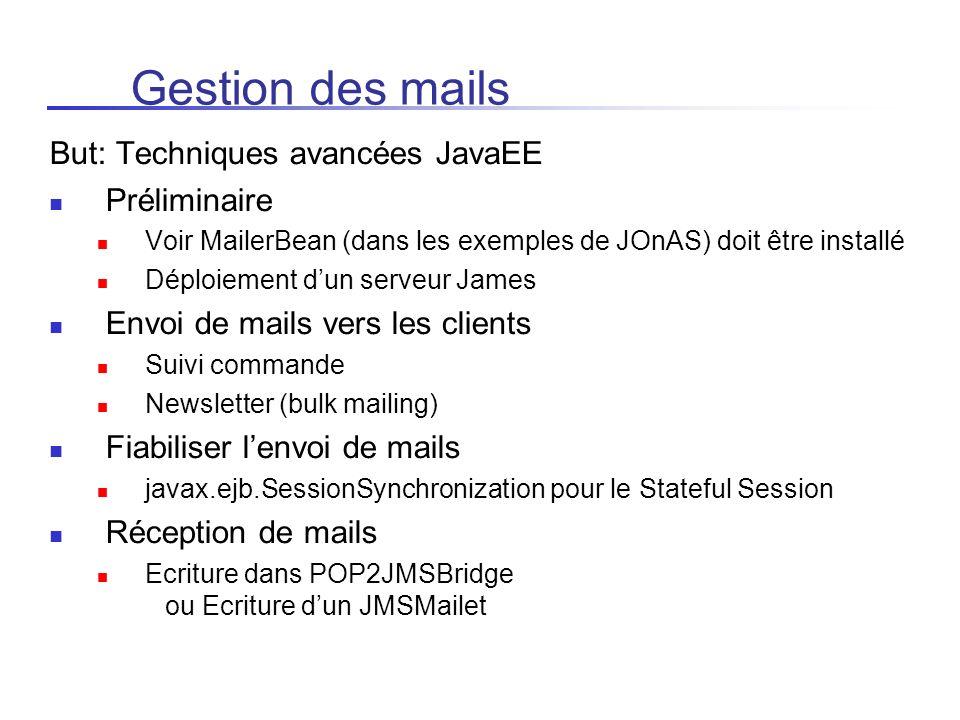 Gestion des mails But: Techniques avancées JavaEE Préliminaire Voir MailerBean (dans les exemples de JOnAS) doit être installé Déploiement dun serveur