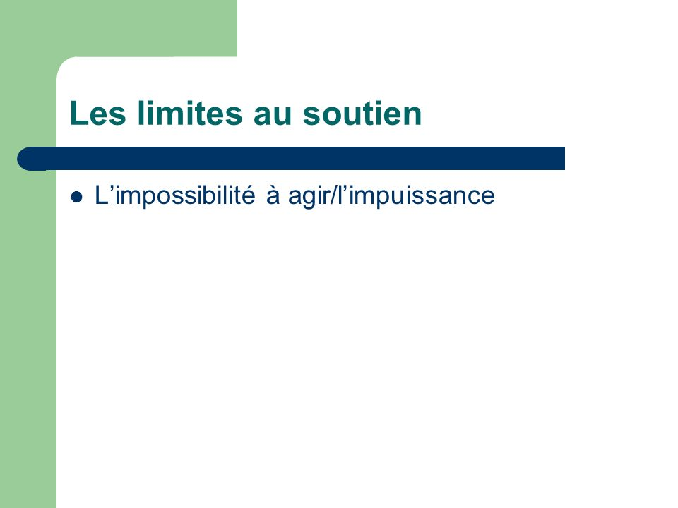 Les limites au soutien Limpossibilité à agir/limpuissance