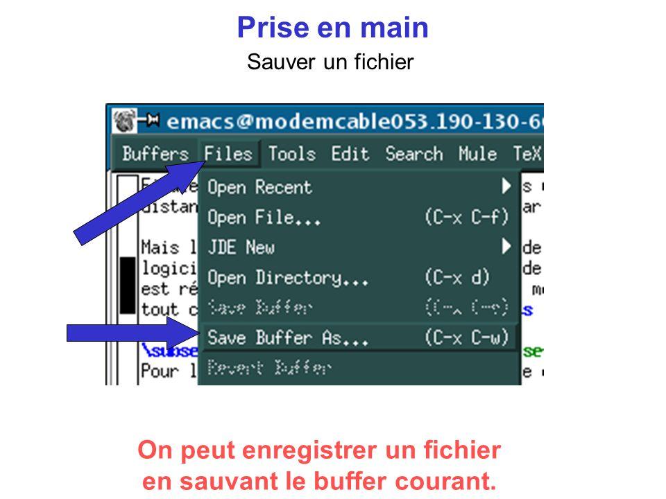 Prise en main Sauver un fichier On peut enregistrer un fichier en sauvant le buffer courant.