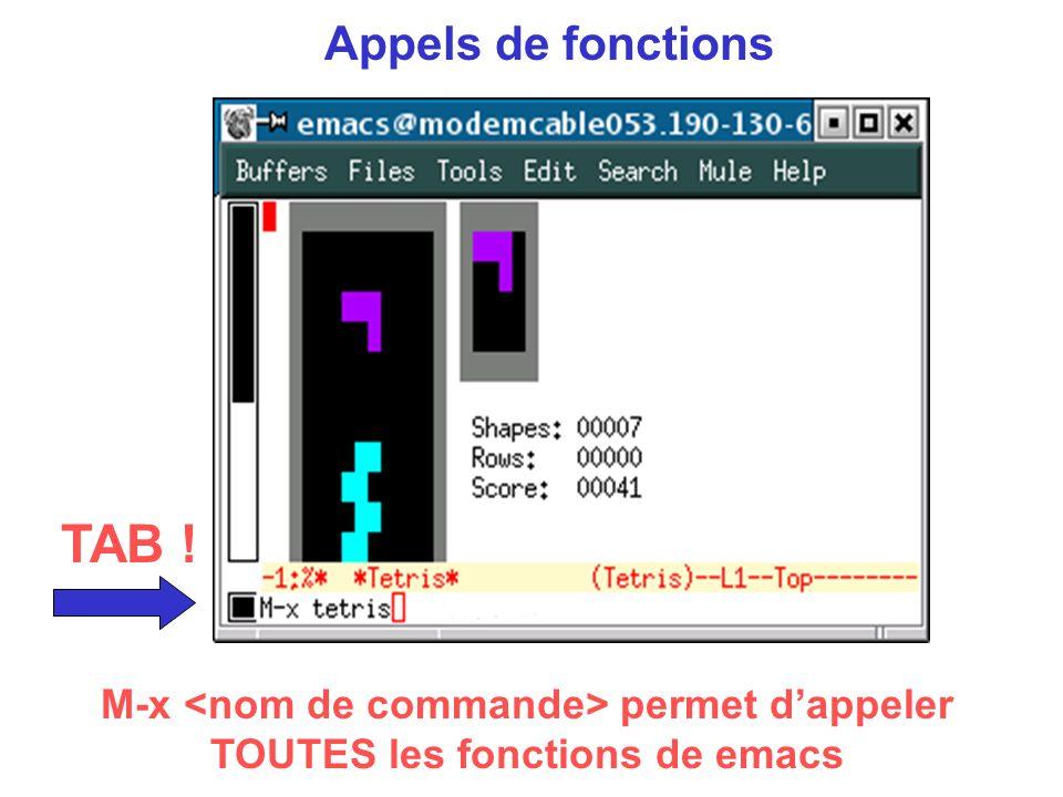 Appels de fonctions M-x permet dappeler TOUTES les fonctions de emacs TAB !