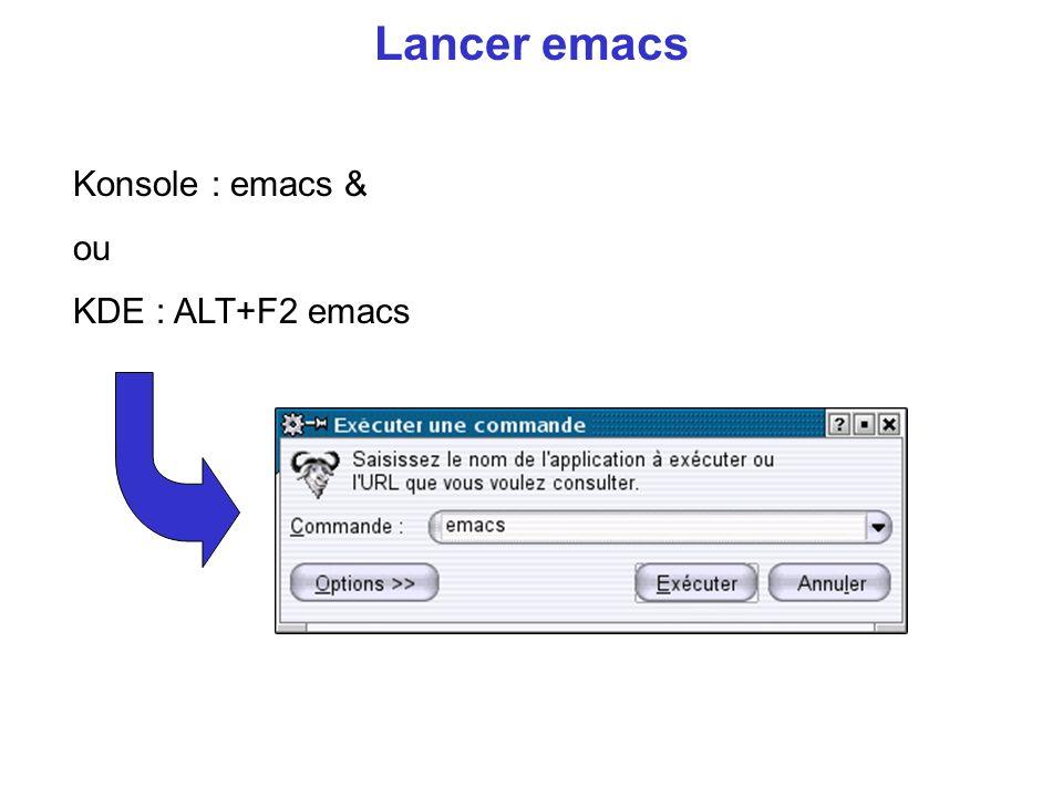 Lancer emacs Konsole : emacs & ou KDE : ALT+F2 emacs