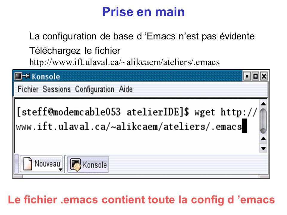 Prise en main Téléchargez le fichier http://www.ift.ulaval.ca/~alikcaem/ateliers/.emacs La configuration de base d Emacs nest pas évidente Le fichier.emacs contient toute la config d emacs