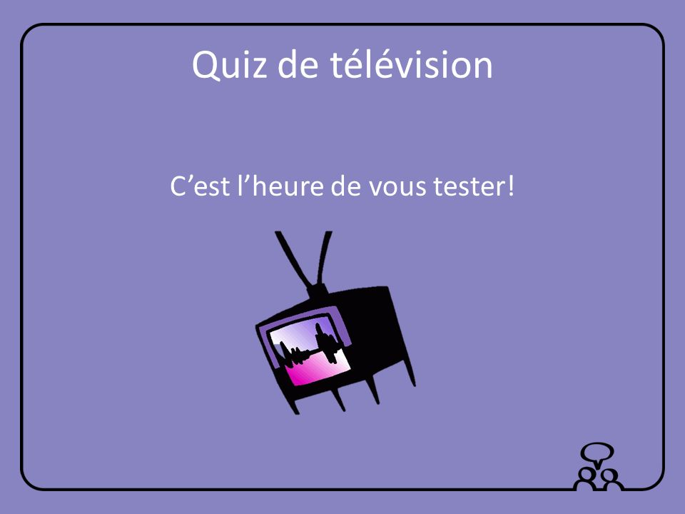 Quiz de télévision Cest lheure de vous tester!