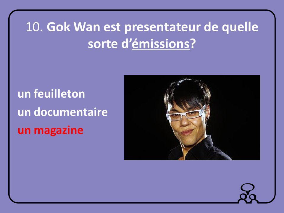 10. Gok Wan est presentateur de quelle sorte démissions? un feuilleton un documentaire un magazine