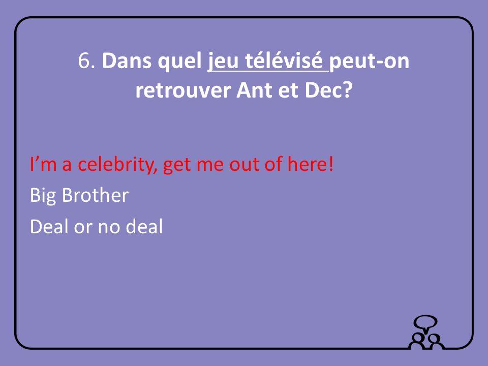 6.Dans quel jeu télévisé peut-on retrouver Ant et Dec.