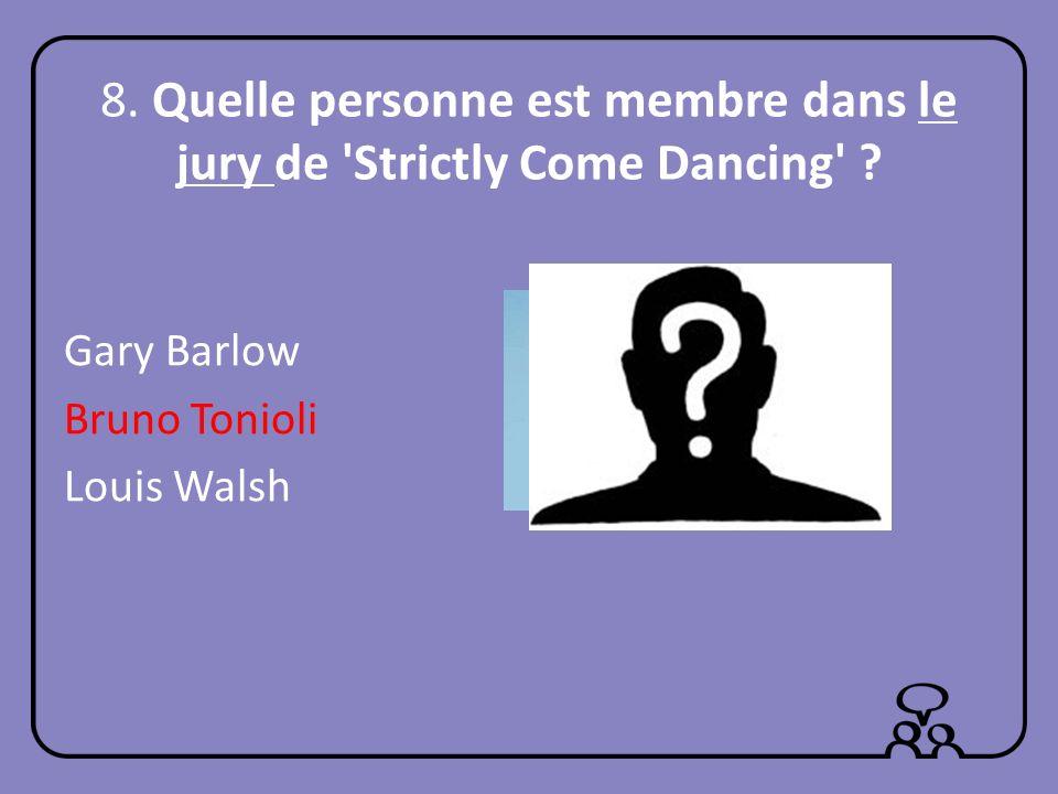 8.Quelle personne est membre dans le jury de Strictly Come Dancing .