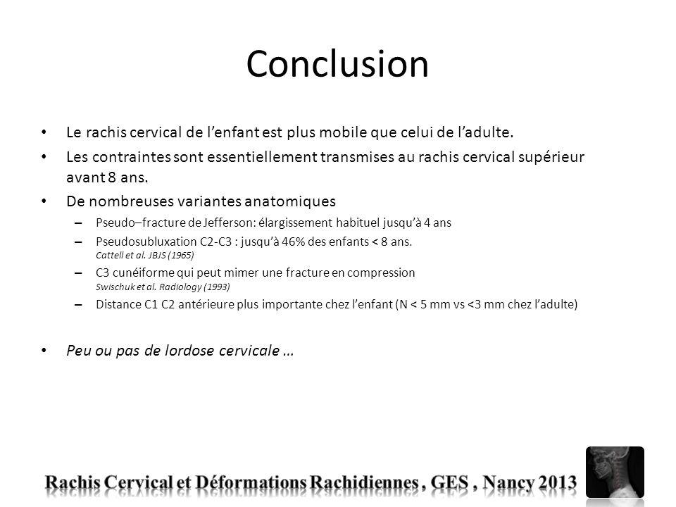 Conclusion Le rachis cervical de lenfant est plus mobile que celui de ladulte. Les contraintes sont essentiellement transmises au rachis cervical supé