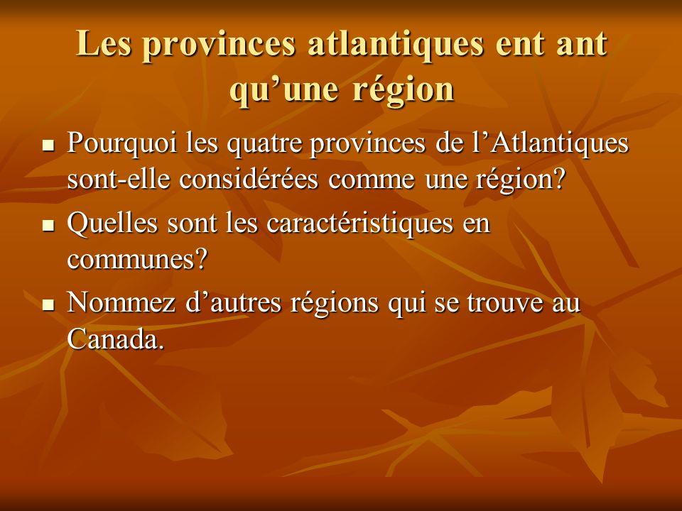 Les provinces atlantiques ent ant quune région Pourquoi les quatre provinces de lAtlantiques sont-elle considérées comme une région.