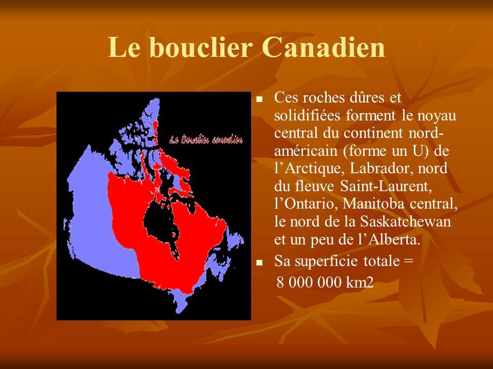 Le bouclier Canadien Ces roches dûres et solidifiées forment le noyau central du continent nord- américain (forme un U) de lArctique, Labrador, nord du fleuve Saint-Laurent, lOntario, Manitoba central, le nord de la Saskatchewan et un peu de lAlberta.