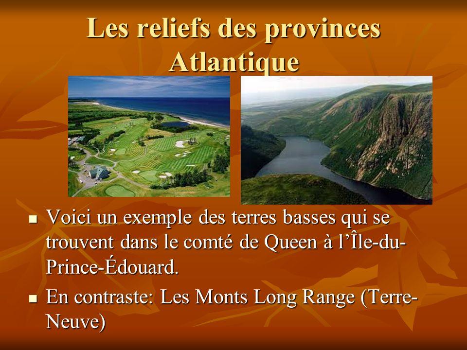 Les reliefs des provinces Atlantique Voici un exemple des terres basses qui se trouvent dans le comté de Queen à lÎle-du- Prince-Édouard.
