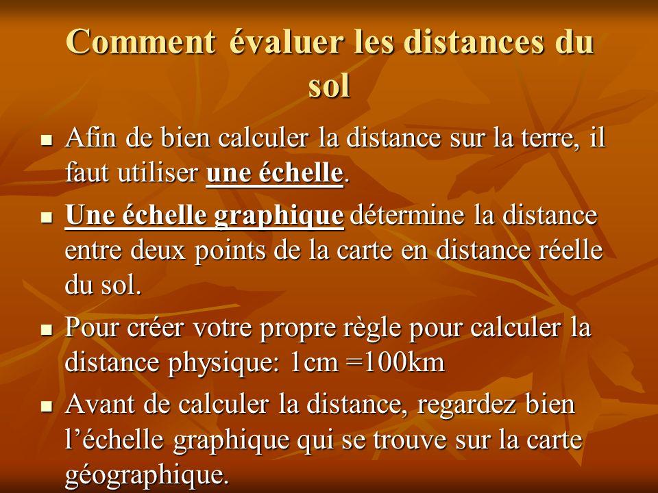 Comment évaluer les distances du sol Afin de bien calculer la distance sur la terre, il faut utiliser une échelle.