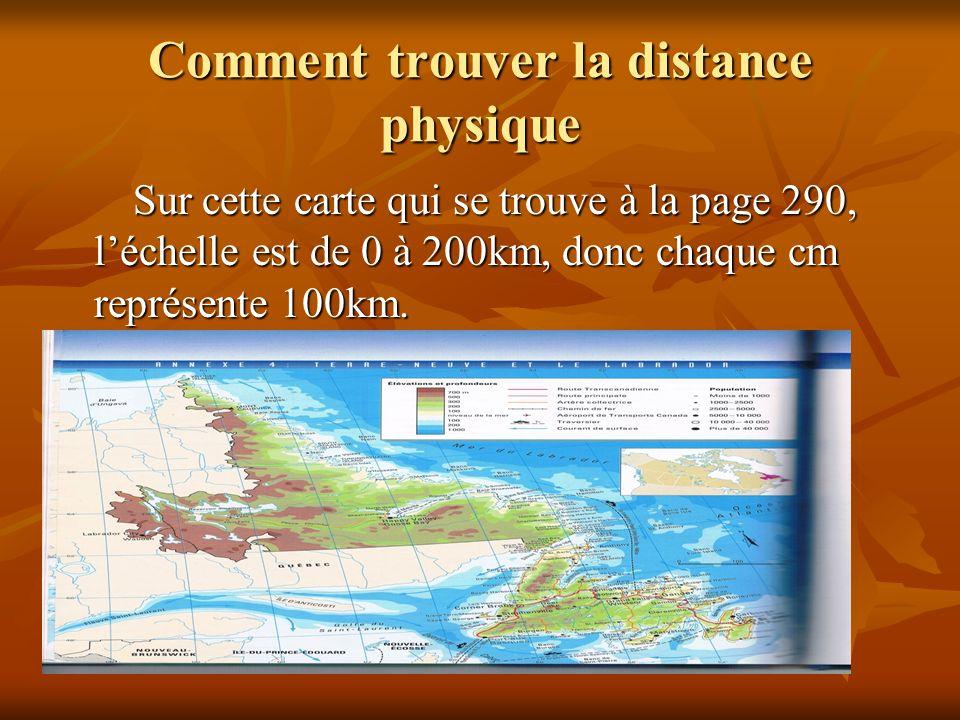 Comment trouver la distance physique Sur cette carte qui se trouve à la page 290, léchelle est de 0 à 200km, donc chaque cm représente 100km.