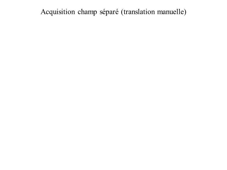 Acquisition champ séparé (translation manuelle)