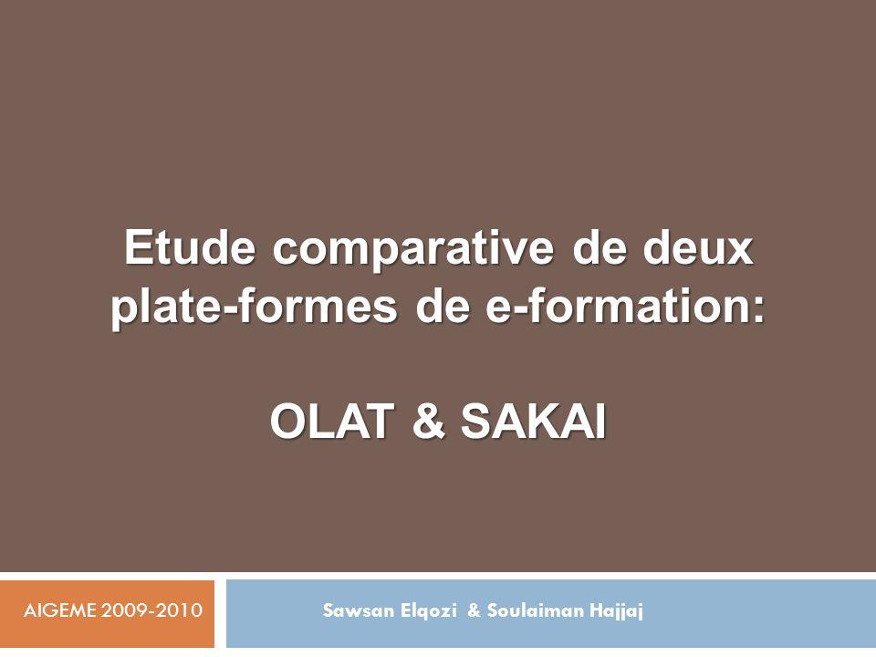 Etude comparative de deux plate-formes de e-formation: OLAT & SAKAI AIGEME 2009-2010Sawsan Elqozi & Soulaiman Hajjaj