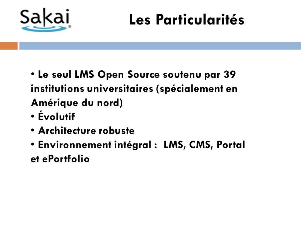 Les Particularités Le seul LMS Open Source soutenu par 39 institutions universitaires (spécialement en Amérique du nord) Évolutif Architecture robuste Environnement intégral : LMS, CMS, Portal et ePortfolio