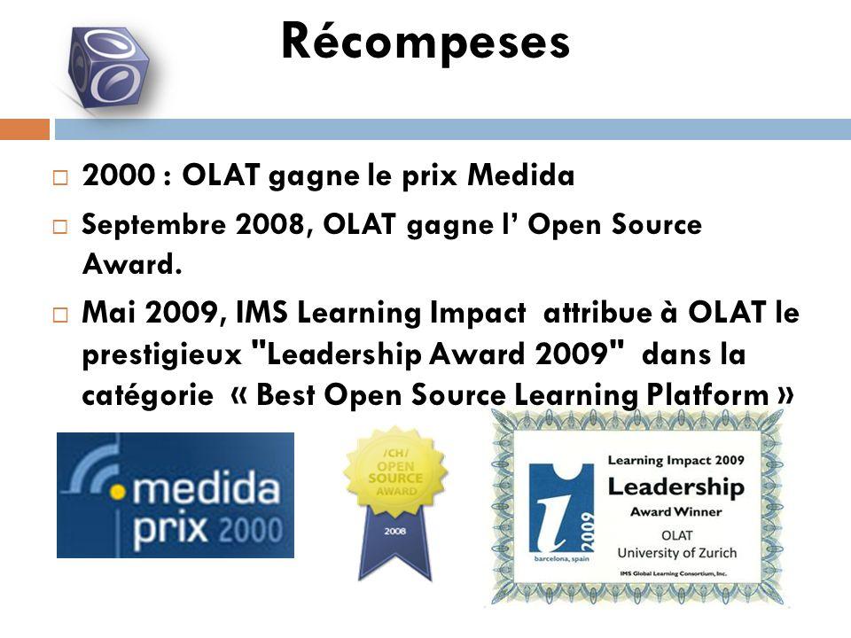 Récompeses 2000 : OLAT gagne le prix Medida Septembre 2008, OLAT gagne l Open Source Award. Mai 2009, IMS Learning Impact attribue à OLAT le prestigie