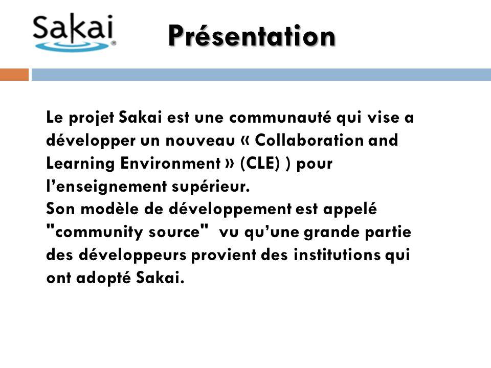 Présentation Le projet Sakai est une communauté qui vise a développer un nouveau « Collaboration and Learning Environment » (CLE) ) pour lenseignement supérieur.