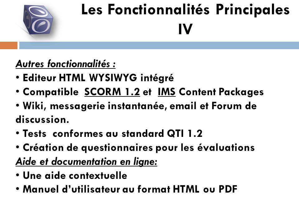 Autres fonctionnalités : Editeur HTML WYSIWYG intégré Compatible SCORM 1.2 et IMS Content Packages Wiki, messagerie instantanée, email et Forum de discussion.